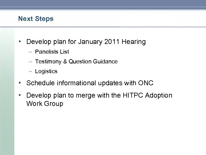 Next Steps • Develop plan for January 2011 Hearing – Panelists List – Testimony