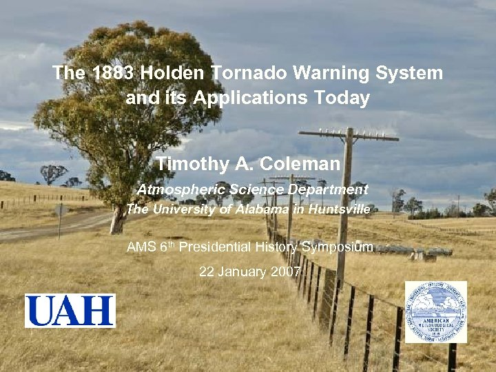 The 1883 Holden Tornado Warning System and its Applications Today Timothy A. Coleman Atmospheric