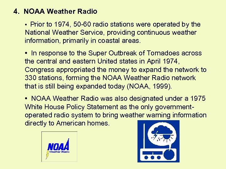 4. NOAA Weather Radio • Prior to 1974, 50 -60 radio stations were operated