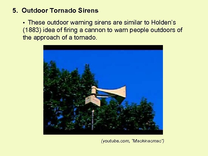 5. Outdoor Tornado Sirens • These outdoor warning sirens are similar to Holden's (1883)