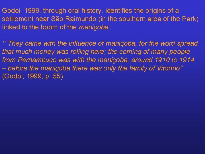 Godoi, 1999, through oral history, identifies the origins of a settlement near São Raimundo