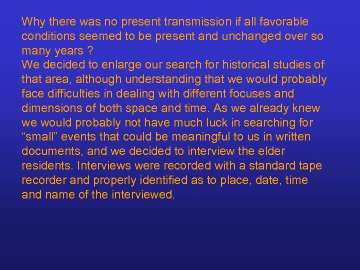 Why there was no present transmission if all favorable conditions seemed to be present