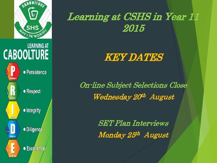 Learning at CSHS in Year 11 2015 KEY DATES On-line Subject Selections Close Wednesday