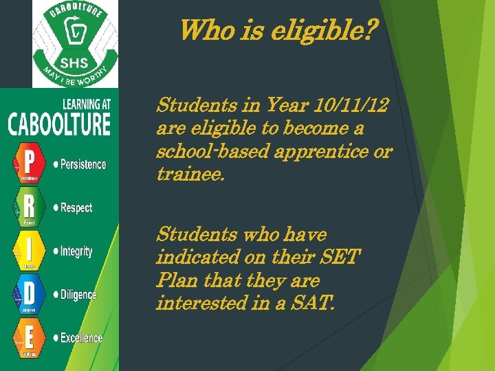 Who is eligible? Students in Year 10/11/12 are eligible to become a school-based apprentice