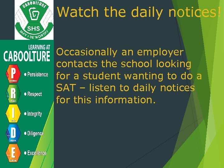 Watch the daily notices! Occasionally an employer contacts the school looking for a student