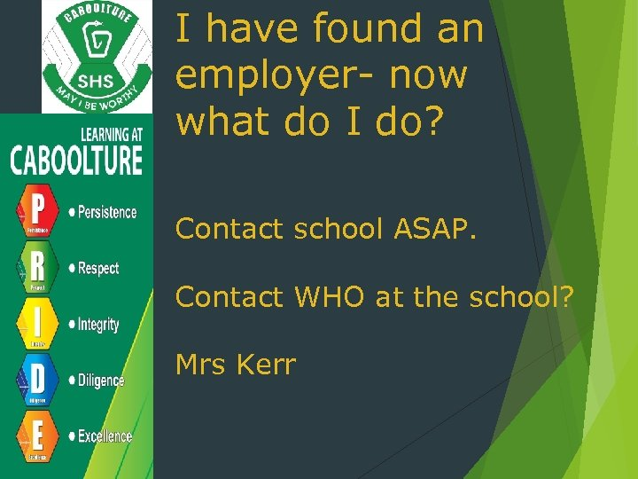I have found an employer- now what do I do? Contact school ASAP. Contact