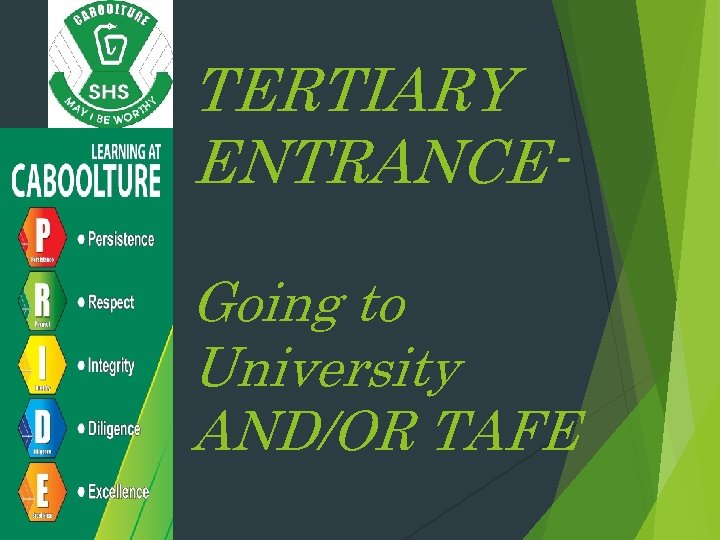 TERTIARY ENTRANCEGoing to University AND/OR TAFE