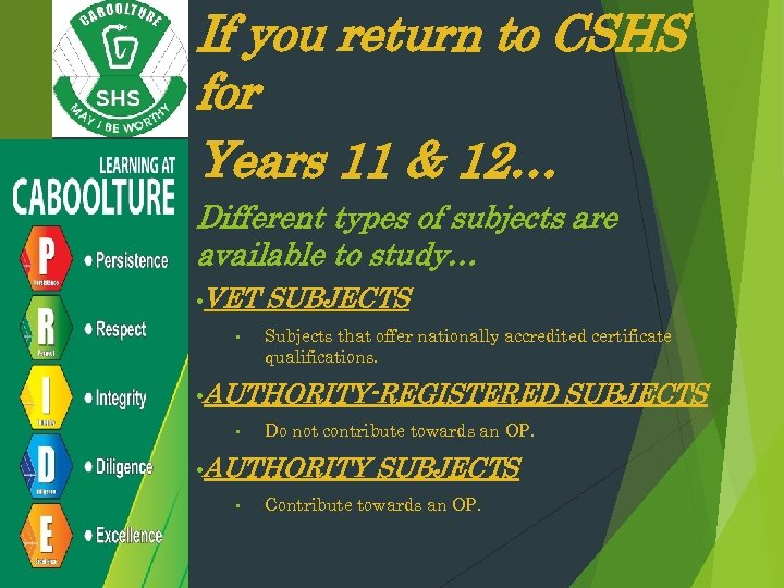 If you return to CSHS for Years 11 & 12… Different types of subjects