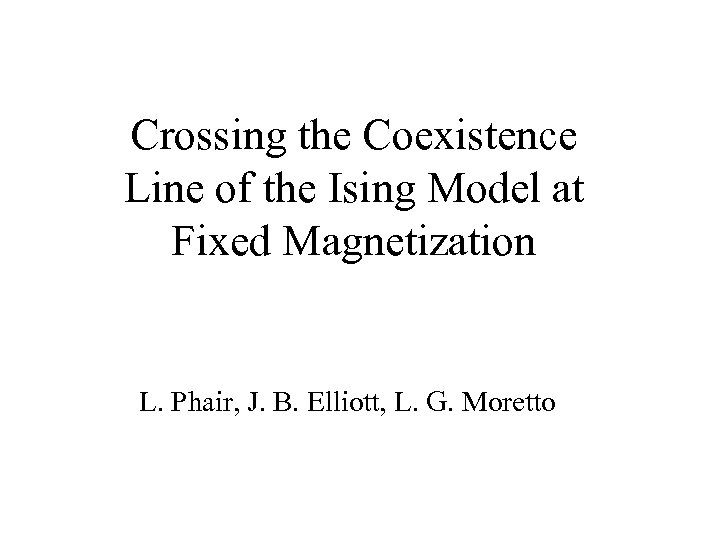 Crossing the Coexistence Line of the Ising Model at Fixed Magnetization L. Phair, J.