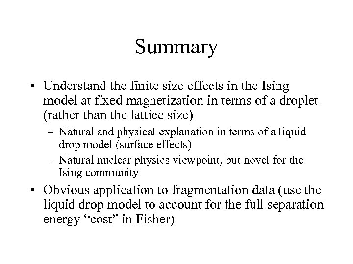Summary • Understand the finite size effects in the Ising model at fixed magnetization