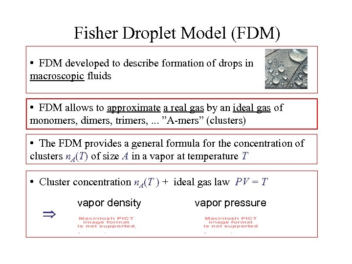 Fisher Droplet Model (FDM) • FDM developed to describe formation of drops in macroscopic