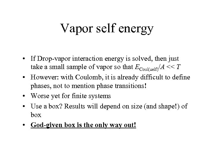 Vapor self energy • If Drop-vapor interaction energy is solved, then just take a