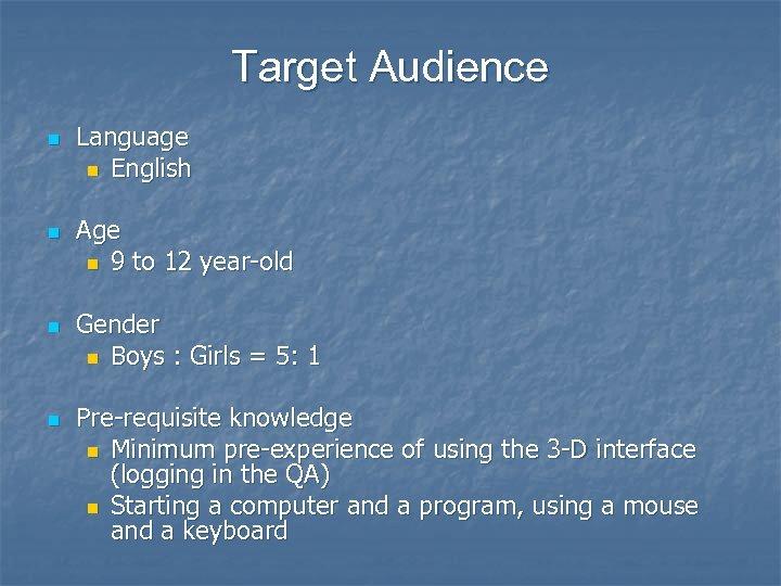 Target Audience n n Language n English Age n 9 to 12 year-old Gender