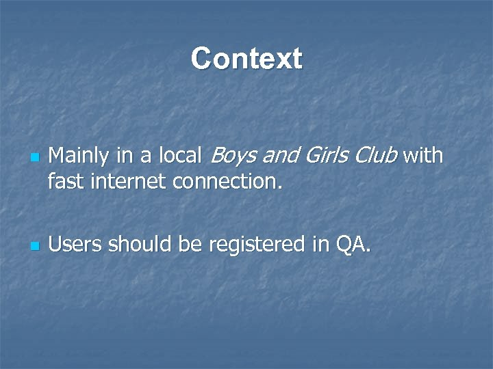 Context n n Mainly in a local Boys and Girls Club with fast internet
