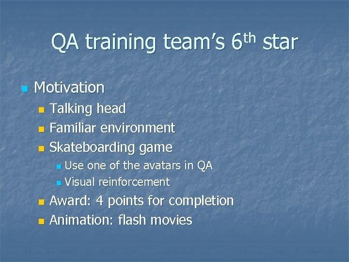 QA training team's 6 th star n Motivation Talking head n Familiar environment n