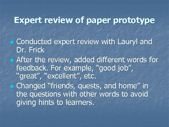 Expert review of paper prototype n n n Conducted expert review with Lauryl and