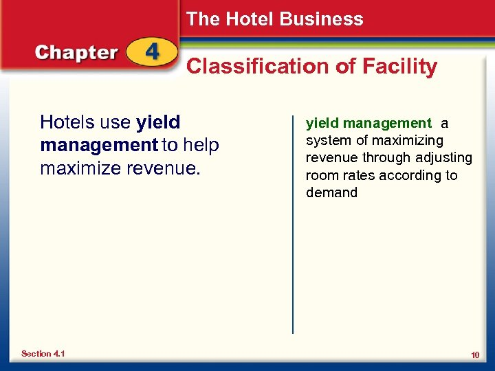 The Hotel Business Classification of Facility Hotels use yield management to help maximize revenue.