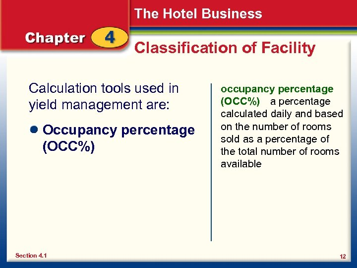 The Hotel Business Classification of Facility Calculation tools used in yield management are: Occupancy