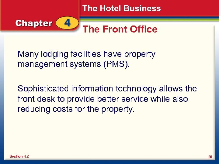 The Hotel Business The Front Office Many lodging facilities have property management systems (PMS).