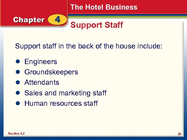 The Hotel Business Support Staff Support staff in the back of the house include: