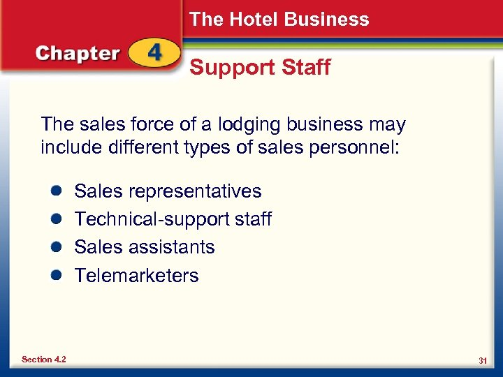 The Hotel Business Support Staff The sales force of a lodging business may include