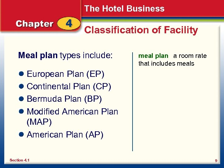 The Hotel Business Classification of Facility Meal plan types include: meal plan a room