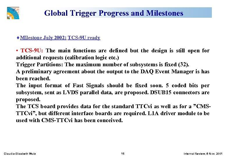 Global Trigger Progress and Milestones ¨Milestone July 2002: TCS-9 U ready • TCS-9 U: