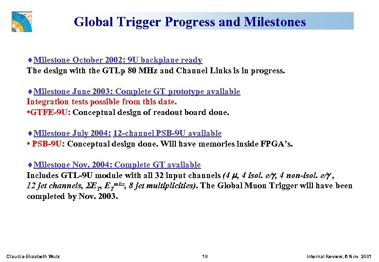 Global Trigger Progress and Milestones ¨Milestone October 2002: 9 U backplane ready The design
