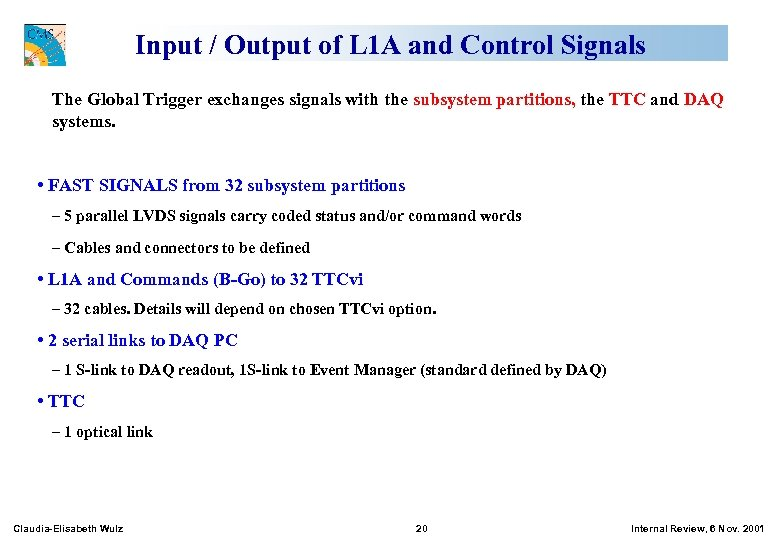 Input / Output of L 1 A and Control Signals The Global Trigger exchanges