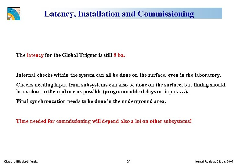 Latency, Installation and Commissioning The latency for the Global Trigger is still 8 bx.