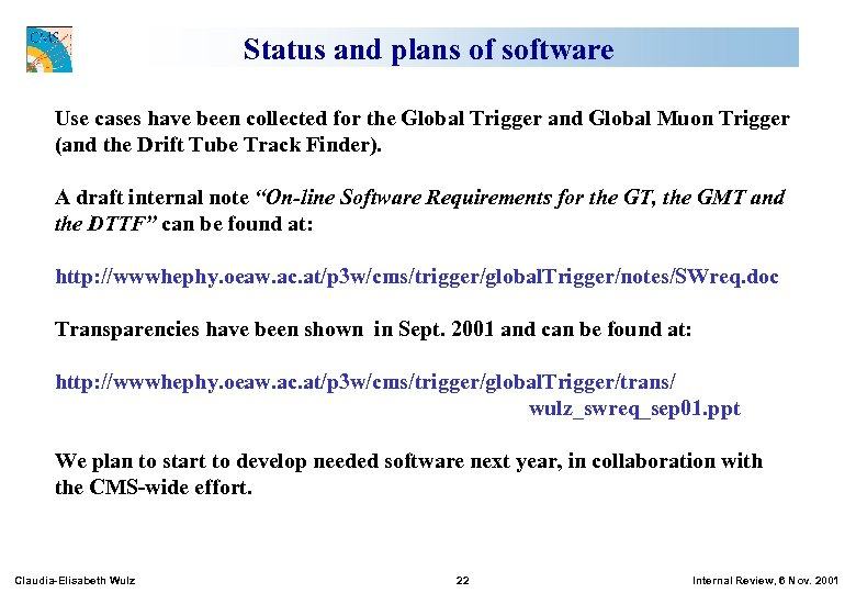 Status and plans of software Use cases have been collected for the Global Trigger