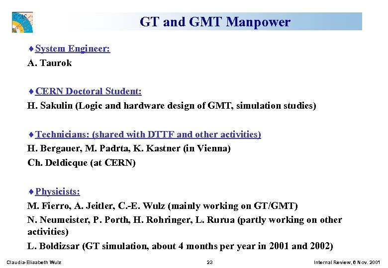 GT and GMT Manpower ¨System Engineer: A. Taurok ¨CERN Doctoral Student: H. Sakulin (Logic