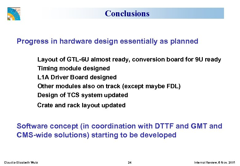 Conclusions Progress in hardware design essentially as planned Layout of GTL-6 U almost