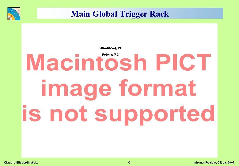 Main Global Trigger Rack Monitoring PC Private PC Claudia-Elisabeth Wulz 6 Internal Review, 6