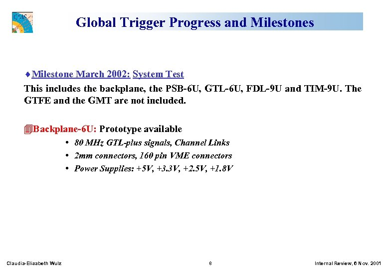 Global Trigger Progress and Milestones ¨Milestone March 2002: System Test This includes the backplane,