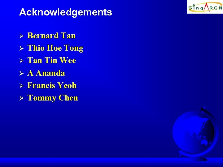 Acknowledgements Ø Ø Ø Bernard Tan Thio Hoe Tong Tan Tin Wee A Ananda