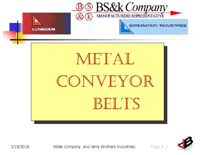 Metal Conveyor Belts 3/18/2018 BS&k Company and Jerry Brothers Industries. Page # 1