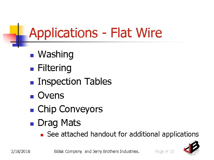 Applications - Flat Wire n n n Washing Filtering Inspection Tables Ovens Chip Conveyors