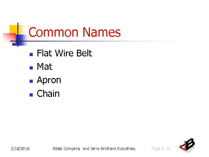 Common Names n n 3/18/2018 Flat Wire Belt Mat Apron Chain BS&k Company and