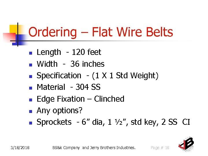Ordering – Flat Wire Belts n n n n 3/18/2018 Length - 120 feet