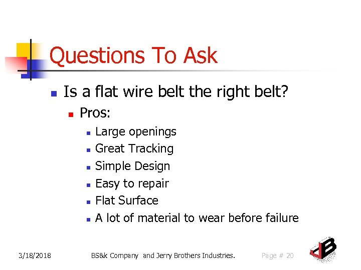Questions To Ask n Is a flat wire belt the right belt? n Pros: