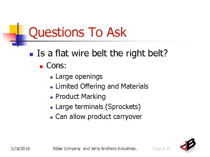Questions To Ask n Is a flat wire belt the right belt? n Cons: