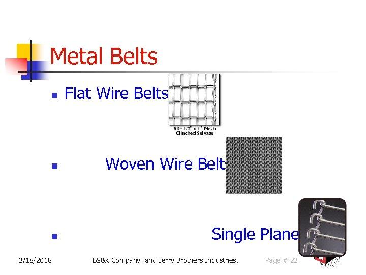 Metal Belts n Flat Wire Belts Woven Wire Belts n n 3/18/2018 Single Plane