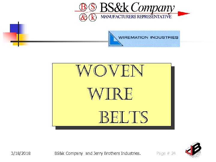woven wire Belts 3/18/2018 BS&k Company and Jerry Brothers Industries. Page # 24