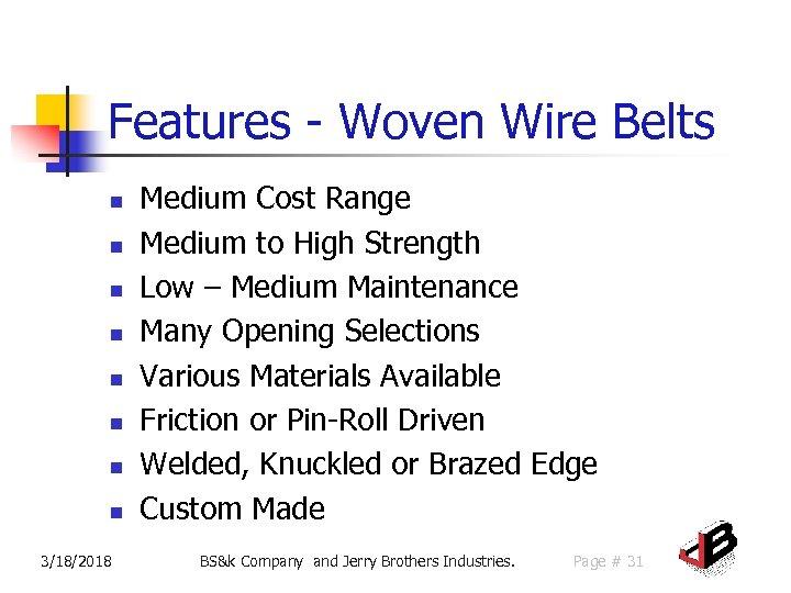 Features - Woven Wire Belts n n n n 3/18/2018 Medium Cost Range Medium