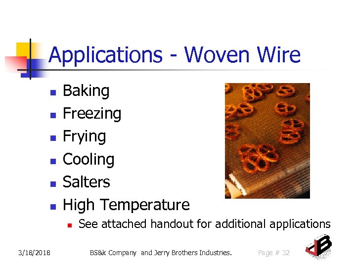 Applications - Woven Wire n n n Baking Freezing Frying Cooling Salters High Temperature