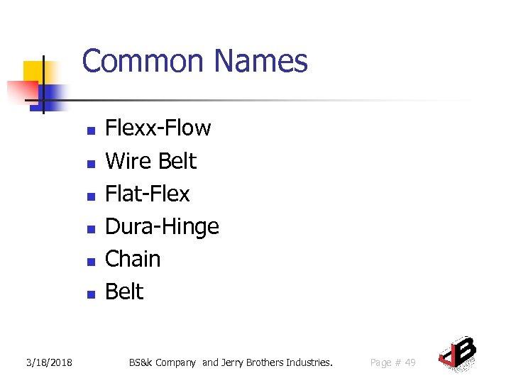 Common Names n n n 3/18/2018 Flexx-Flow Wire Belt Flat-Flex Dura-Hinge Chain Belt BS&k