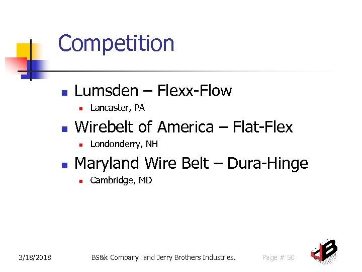Competition n Lumsden – Flexx-Flow n n Wirebelt of America – Flat-Flex n n