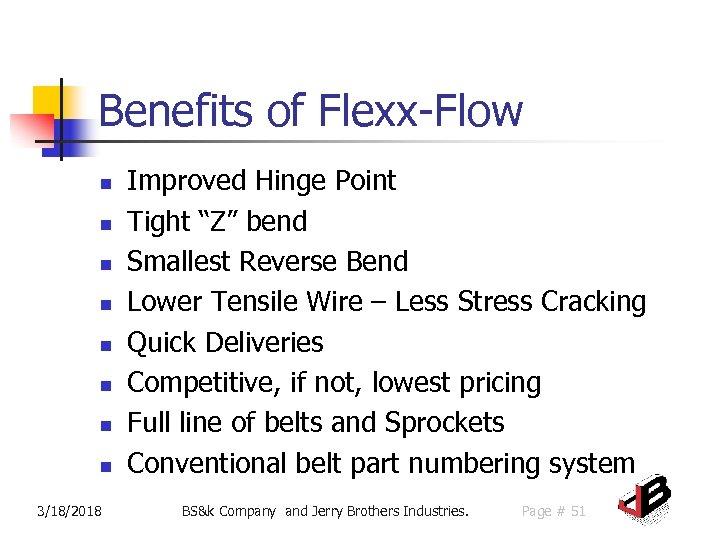 """Benefits of Flexx-Flow n n n n 3/18/2018 Improved Hinge Point Tight """"Z"""" bend"""