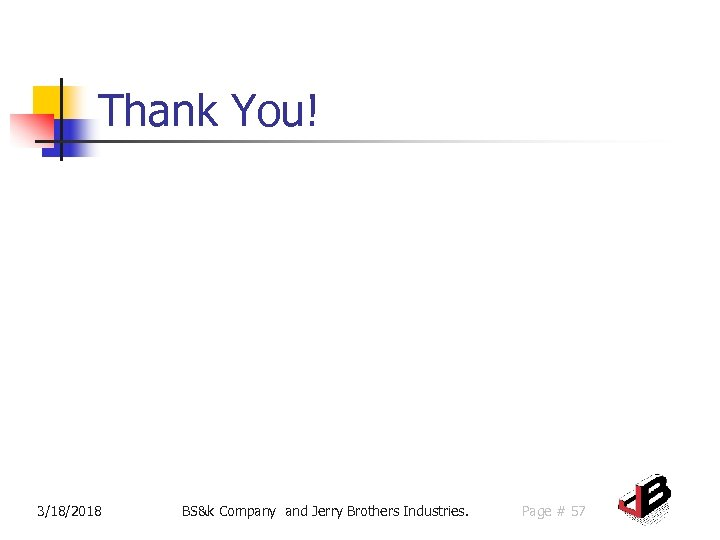 Thank You! 3/18/2018 BS&k Company and Jerry Brothers Industries. Page # 57